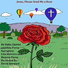 Jesus, Please Send Me a Rose Audiobook by Dalia Chavez, Rita Perea, Rita Perea Narrated by Lisa Herrera, Heaven Perea