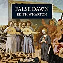 False Dawn Audiobook by Edith Wharton Narrated by Derek Jacobi