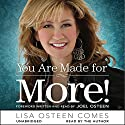 You Are Made for More!: How to Become All You Were Created to Be (       UNABRIDGED) by Lisa Osteen Comes Narrated by Lisa Osteen Comes
