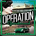 Operation Goodwood Audiobook by Sara Sheridan Narrated by Penelope Freeman
