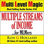 Multiple Streams of Income... for MLM'ers: Multi Level Magic, Book 10 | Ron G Holland