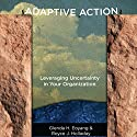 Adaptive Action: Leveraging Uncertainty in Your Organization Audiobook by Glenda Eoyang, Royce Holladay Narrated by Marie Hoffman