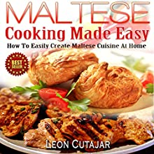 Maltese Cooking Made Easy: How to Easily Create Maltese Cuisine at Home (       UNABRIDGED) by Leon Cutajar Narrated by Peter Bierma