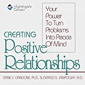Creating Positive Relationships: Your Power to Turn Problems into Peace of Mind | Gerald G. Jampolsky, M.D., Diane V. Cirincione, Ph.D.