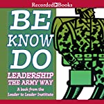 Be, Know, Do: Leadership the Army Way | Frances Hesselbein,Richard Cavanagh