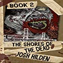 The Shores of the Dead: Book Two: The Journey , Volume 2 Audiobook by Josh Hilden Narrated by Ken Z.