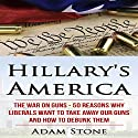 Hillary's America: The War on Guns - 50 Reasons Why Liberals Want to Take Away Our Guns and How to Debunk Them Audiobook by Adam Stone Narrated by Kenneth R. Williams