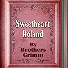 Sweetheart Roland (Annotated) (       UNABRIDGED) by Brothers Grimm Narrated by Anastasia Bertollo