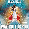 Waiting for You Audiobook by Tracy Tegan Narrated by Bailey Varness