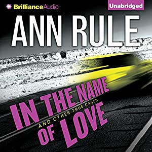 In the Name of Love: And Other True Cases | [Ann Rule]
