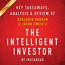 The Intelligent Investor: The Definitive Book on Value Investing, by Benjamin Graham and Jason Zweig: Key Takeaways, Analysis & Review | Livre audio Auteur(s) :  Instaread Narrateur(s) : Michael Gilboe