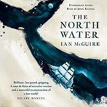 The North Water | Livre audio Auteur(s) : Ian McGuire Narrateur(s) : John Keating