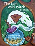 The Last Wild Witch: An Eco-Fable for Kids and Other Free Spirits [Hardcover]