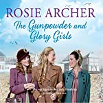 The Gunpowder and Glory Girls: The Bomb Girls, Book 4 | Rosie Archer