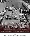 The 1918 Spanish Flu Pandemic: The History and Legacy of the Worlds Deadliest Influenza Outbreak