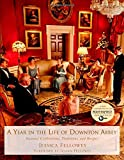 By Jessica Fellowes A Year in the Life of Downton Abbey: Seasonal Celebrations, Traditions, and Recipes [Hardcover]