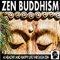 Zen Buddhism: A Beginner's Guide Book on Achieving a Healthy and Happy Life Through Zen Audiobook by Sam Siv Narrated by Dan Gallagher
