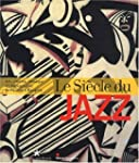 Le Si�cle du jazz : Art, cin�ma, musi...