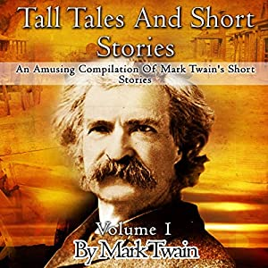 Tall Tales and Short Stories: An Amusing Compilation of Mark Twain's Short Stories Audiobook