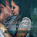 The Coincidence of Callie and Kayden: The Coincidence, Book 1 Audiobook by Jessica Sorensen Narrated by Leslie Bellair