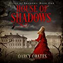 House of Shadows: Ghosts and Shadows, Volume 1 Audiobook by Darcy Coates Narrated by Caitlin Kelly