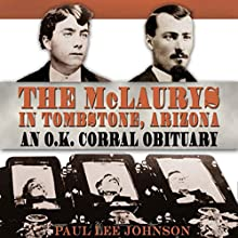 The McLaurys in Tombstone, Arizona: An O.K. Corral Obituary, A. C. Greene Series (       UNABRIDGED) by Paul Lee Johnson Narrated by Claton Butcher