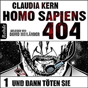 Und dann töten sie (Homo Sapiens 404 - Teil 1) Hörbuch