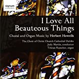 Tristan Russcher (organ) The Choir of Christ Church Cathedral Dublin Howells: I Love All Beauteous Things - Choral and Organ Music