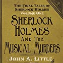 The Final Tales of Sherlock Holmes, Volume 1: The Musical Murders Audiobook by John A. Little Narrated by Steve White
