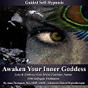 Awaken Your Inner Goddess Guided Self-Hypnosis: Love & Embrace Your Divine Feminine Nature with Solfeggio Meditation Speech by Anna Thompson Narrated by Anna Thompson