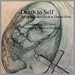 Death to Self: The Passage thru Death to Eternal Glory | J. Fisher
