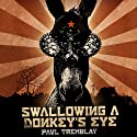 Swallowing a Donkey's Eye Audiobook by Paul Tremblay Narrated by Casey Jones