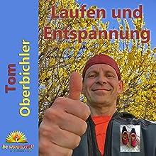 Laufen und Entspannung (       ungekürzt) von Tom Oberbichler Gesprochen von: Tom Oberbichler