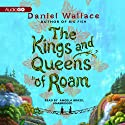 The Kings and Queens of Roam (       UNABRIDGED) by Daniel Wallace Narrated by Angela Brazil