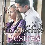 His Absolute Desires: The Billionaire's Ultimatum, Book 5 | Cerys du Lys