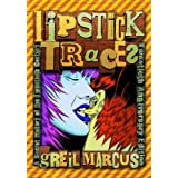 Lipstick Traces: A Secret History of the Twentieth Century, Twentieth Anniversary Edition ~ Greil Marcus