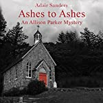 Ashes to Ashes: An Allison Parker Mystery, Book 3 | Adair Sanders