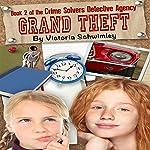 Grand Theft: Crime Solver's Detective Agency, Volume 2   Victoria Schwimley