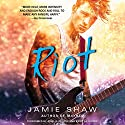 Riot (       UNABRIDGED) by Jamie Shaw Narrated by Arielle DeLisle, Kirby Heyborne