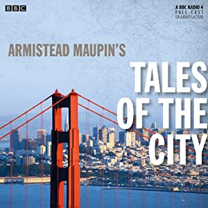 Armistead Maupin's Tales of the City (Dramatised): BBC Radio 4 Drama | [Armistead Maupin, Bryony Lavery]
