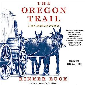 The Oregon Trail - A New American Journey - Rinker Buck