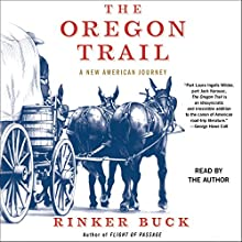 The Oregon Trail: A New American Journey (       UNABRIDGED) by Rinker Buck Narrated by Rinker Buck