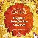 Entgiften... Entschlacken... Loslassen (       ungekürzt) von Ruediger Dahlke Gesprochen von: Ruediger Dahlke