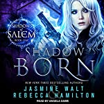 Shadow Born: Shadows of Salem Series, Book 1 | Jasmine Walt,Rebecca Hamilton