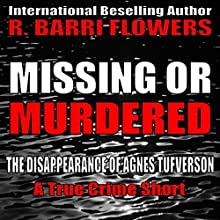 Missing or Murdered: The Disappearance of Agnes Tufverson (A True Crime Short) Audiobook by R. Barri Flowers Narrated by Kevin Kollins