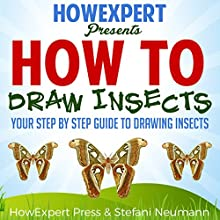 How To Draw Insects Audiobook by  HowExpert Press, Stefani Neumann Narrated by Ben Freebry