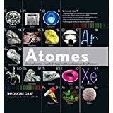 Atomes : Une exploration visuelle de tous les lments connus dans l&#39;universpar Theodore Gray