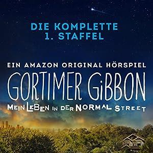 Gortimer Gibbon - Mein Leben in der Normal Street: Die komplette Staffel Hörspiel