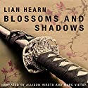 Blossoms and Shadows Audiobook by Lian Hearn Narrated by Allison Hiroto, Marc Vietor
