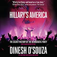 Hillary's America: The Secret History of the Democratic Party Audiobook by Dinesh D'Souza Narrated by James Foster